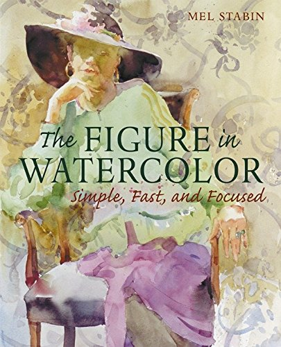 "Mel Stabin ""The Figure In Watercolor: Simple, Fast, and Focused"""