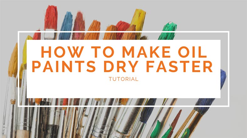 How to Make Oil Paints Dry Faster